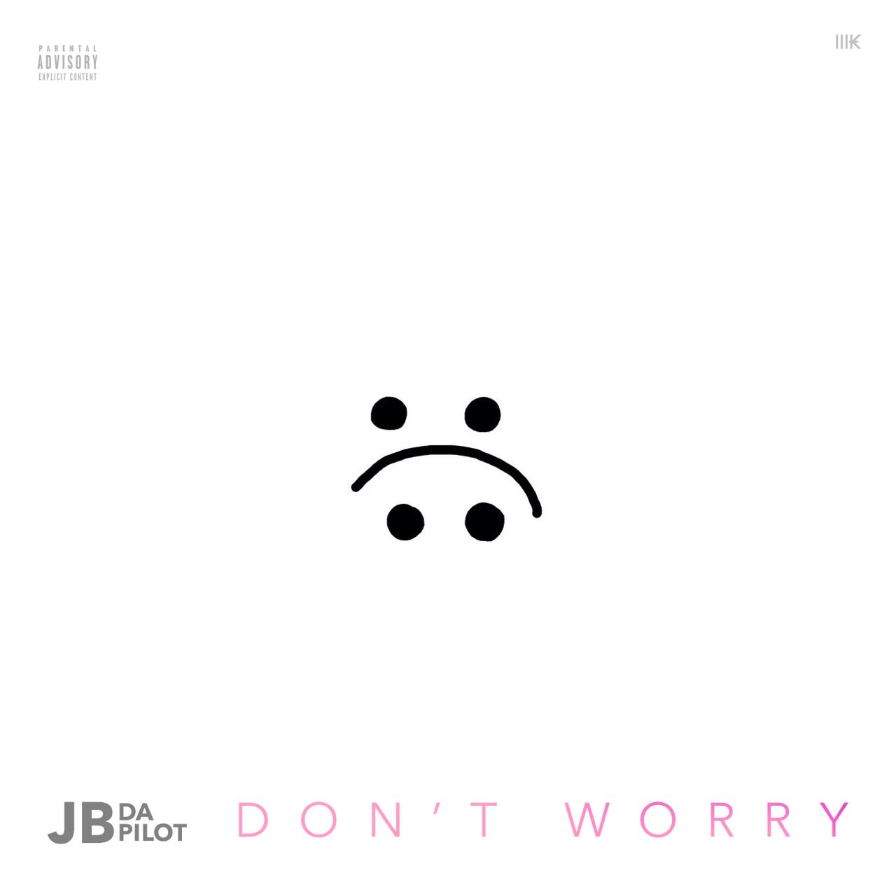 JB Da Pilot - Don't Worry